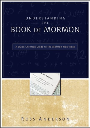Understanding the Book of Mormon A Quick Christian Guide to the Mormon Holy Book