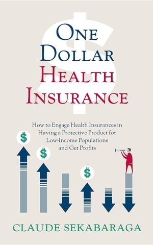 One Dollar Health Insurance: How to Engage Health Insurances in Having a Protective Product for Low-Income Populations and Get Profits