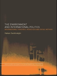 The Environment and International Politics: International Fisheries, Heidegger and Social Method