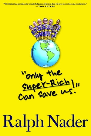 """""""Only the Super-Rich Can Save Us!"""" by Ralph Nader"""