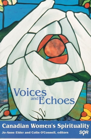Voices and Echoes Canadian Women?s Spirituality