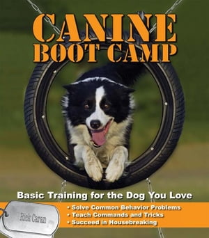 Canine Bootcamp Basic Training for the Dog You Love