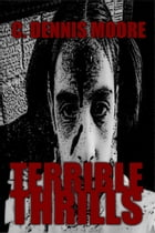 Terrible Thrills by C. Dennis Moore