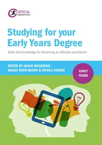 Studying for Your Early Years Degree: Skills and knowledge for becoming an effective early years…