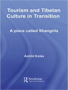 Tourism and Tibetan Culture in Transition: A Place called Shangrila