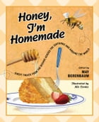 Honey, I'm Homemade: Sweet Treats from the Beehive across the Centuries and around the World by May R. Berenbaum