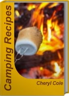 Camping Recipes: The Best of Outdoor Grilling Recipes, Easy Camping Recipes, Camping Food Recipes, Outdoor Cooking Re by Cheryl Cole