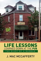 Life Lessons Learned Down at the Pub: The Diary of a Barman by J. Mac McCafferty