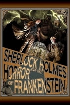 Sherlock Holmes and The Horror of Frankenstein by Luke Kuhns