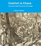 Comfort in Chaos - A Study of Nahum: How God's Wrath Preserves His people by Andrew Underhile