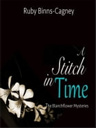 A Stitch In Time: The Blanchflower Mysteries by Ruby Binns-Cagney