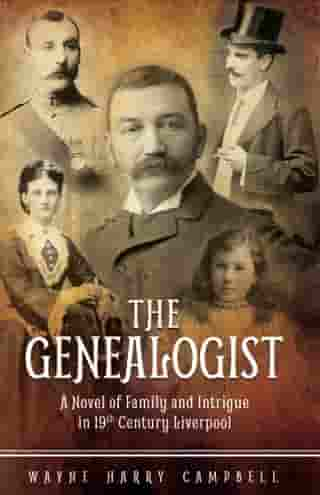 The Genealogist: A novel of family and intrigue in 19th century Liverpool by Wayne Harry Campbell