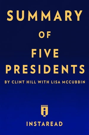 Summary of Five Presidents: by Clint Hill with Lisa McCubbin   Includes Analysis
