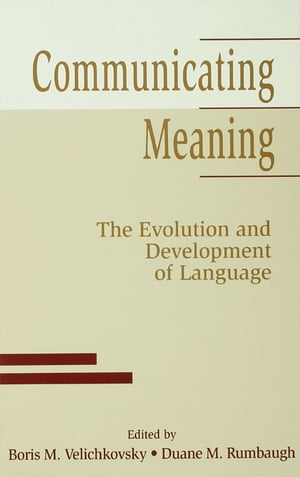 Communicating Meaning The Evolution and Development of Language