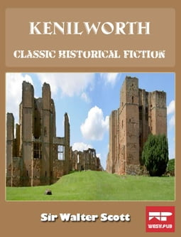 Kenilworth: Classic Historical Fiction