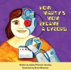 How Marty's Mom Became a Cyborg by Adele Pfrimmer Hensley