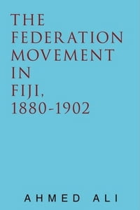 The Federation Movement in Fiji, 1880-1902