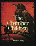 The Chamber Children by James T. Riley