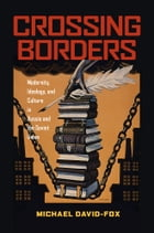 Crossing Borders: Modernity, Ideology, and Culture in Russia and the Soviet Union by Michael David-Fox