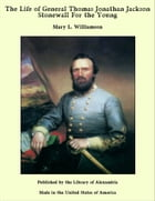 The Life of General Thomas Jonathan Jackson Stonewall For the Young by Mary L. Williamson