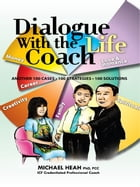 Dialogue with the LIFE Coach: Another 100 cases, strategies & solutions by Michael Heah