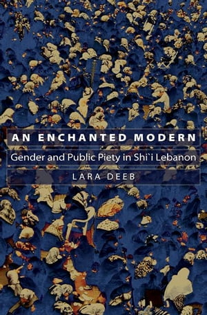 An Enchanted Modern Gender and Public Piety in Shi'i Lebanon