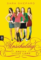 Pretty Little Liars - Unschuldig by Sara Shepard