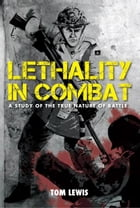 Lethality in Combat by Tom Lewis