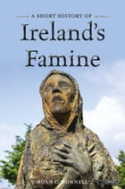 A Short History of Ireland's Famine by Ruán O'Donnell