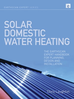 Solar Domestic Water Heating The Earthscan Expert Handbook for Planning,  Design and Installation