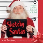 Sketchy Santas: A Lighter Look at the Darker Side of St. Nick by Will Zweigart