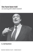 Lies Have Been Told: An Evening with Robert Maxwell: A Evening with Robert Maxwell by Rod Beacham