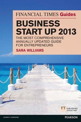 Book The Financial Times Guide to Business Start Up 2013: The most comprehensive annually updated guide… by Sara Williams