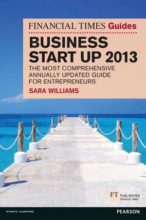 The Financial Times Guide to Business Start Up 2013 The most comprehensive annually updated guide for entrepreneurs