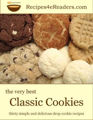 The Very Best Classic Cookies Thirty Simple and Delicious Drop Cookie Recipes