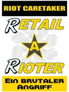 Retail Rioter Xtreme 1: Ein brutaler Angriff by Riot Caretaker