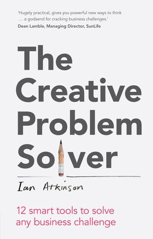 The Creative Problem Solver 12 tools to solve any business challenge