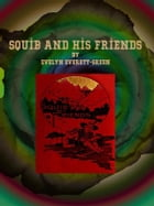 Squib and His Friends by Evelyn Everett-Green