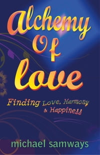Alchemy of Love: Finding Love, Harmony and Happiness