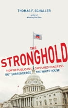 The Stronghold: How Republicans Captured Congress but Surrendered the White House by Thomas F. Schaller