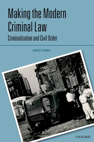 Making the Modern Criminal Law Criminalization and Civil Order