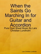 When the Saints Go Marching In for Guitar and Accordion - Pure Duet Sheet Music By Lars Christian Lundholm by Lars Christian Lundholm