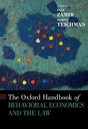The Oxford Handbook of Behavioral Economics and the Law