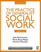 Chapters 1-5: The Practice of Generalist Social Work, Third Edition