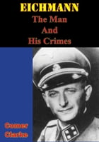 Eichmann, The Man And His Crimes by Comer Clarke