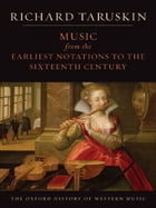 Music from the Earliest Notations to the Sixteenth Century: The Oxford History of Western Music by Richard Taruskin