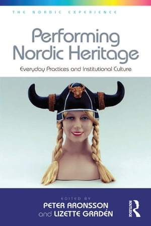 Performing Nordic Heritage Everyday Practices and Institutional Culture