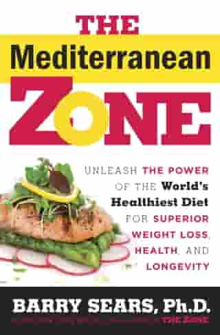 The Mediterranean Zone: Unleash the Power of the World's Healthiest Diet for Superior Weight Loss, Health, and Longevity by Dr. Barry Sears