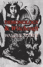 Demonology and Witchcraft by Walter Scott