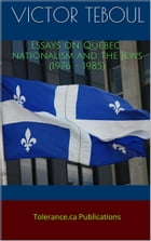 Essays on Quebec nationalism and the Jews (1976 - 1985) by Victor Teboul